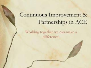 Continuous Improvement & Partnerships in ACE