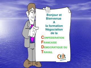 Bonjour et Bienvenue A  la formation  Négociation de la  C ONFEDERATION F RANCAISE
