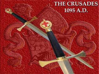 THE CRUSADES 1095 A.D.
