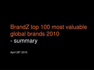 BrandZ top 100 most valuable global brands 2010 - summary April 28 th  2010