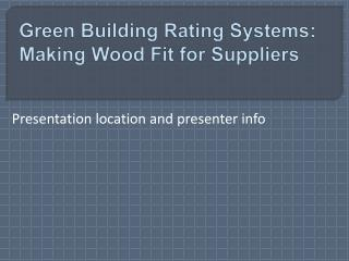 Green Building Rating Systems:  Making Wood  Fit for Suppliers