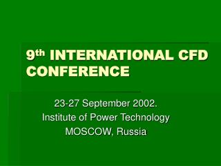 9 th  INTERNATIONAL CFD CONFERENCE