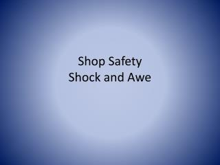 Shop Safety Shock and Awe