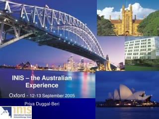 INIS – the Australian Experience Oxford - 12-13 September 2005 Priya Duggal-Beri