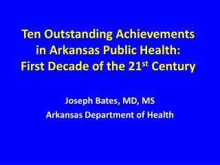 Ten Outstanding Achievements in Arkansas Public Health: First Decade of the 21 st  Century
