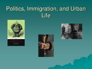 Politics, Immigration, and Urban Life