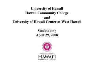 University of Hawaii Hawaii Community College and University of Hawaii Center at West Hawaii Stocktaking April 29, 2008