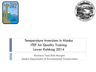 Temperature Inversions in Alaska ITEP Air Quality Training Lower Kalskag 2014