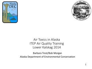 Air Toxics in Alaska ITEP Air Quality Training Lower Kalskag 2014