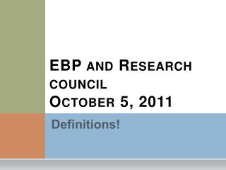 EBP and Research council October 5, 2011