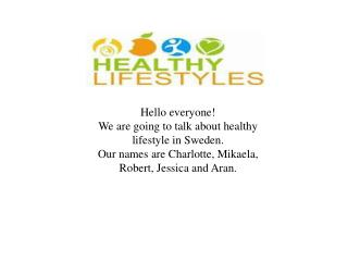 Hello  everyone !  We are  going  to  talk  about healthy lifestyle  in Sweden.