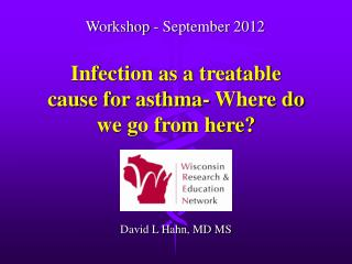 Infection as a treatable cause for asthma- Where do we go from here?