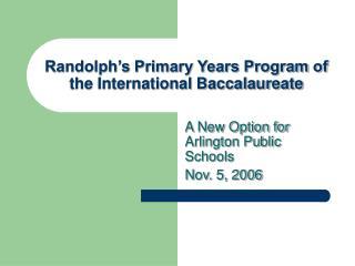 Randolph's Primary Years Program of the International Baccalaureate