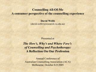Counselling All-Of-Me A consumer perspective of the counselling experience David Webb