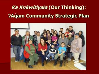 Ka  Kniⱡwitiyaⱡa (Our Thinking): ʔAq̓am  Community Strategic Plan