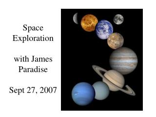 Space Exploration with James Paradise Sept 27, 2007