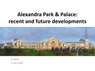 Alexandra Park & Palace:  recent and future developments