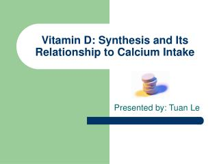 Vitamin D: Synthesis and Its Relationship to Calcium Intake
