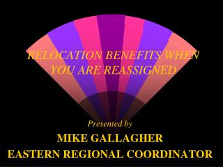 RELOCATION BENEFITS WHEN YOU ARE REASSIGNED