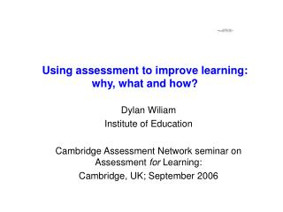 Using assessment to improve learning: why, what and how?