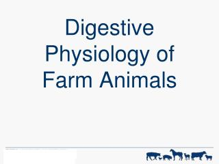Digestive Physiology of Farm Animals