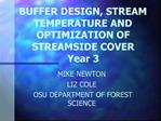 BUFFER DESIGN, STREAM TEMPERATURE AND OPTIMIZATION OF STREAMSIDE COVER Year 3
