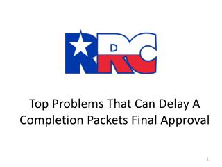 Top Problems  That Can Delay A Completion Packets Final Approval