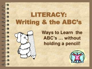 LITERACY: Writing & the ABC's