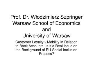 Prof. Dr. Włodzimierz Szpringer Warsaw School of Economics and University of Warsaw