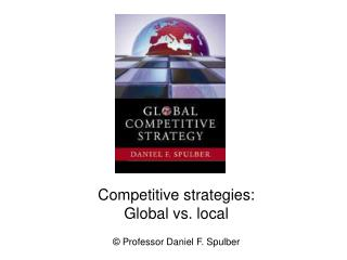 Competitive strategies:  Global vs. local