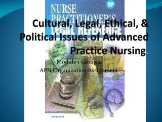 Cultural, Legal, Ethical, & Political Issues of Advanced Practice Nursing .