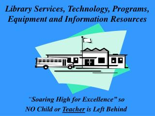 Library Services, Technology, Programs, Equipment and Information Resources