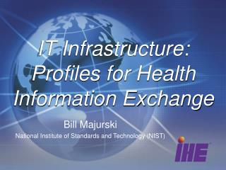 IT Infrastructure: Profiles for Health Information Exchange