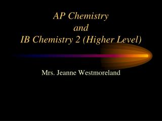 AP Chemistry  and  IB Chemistry 2 (Higher Level)