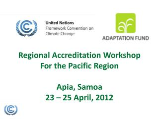 Regional Accreditation Workshop For  the Pacific Region Apia, Samoa 23 – 25 April, 2012