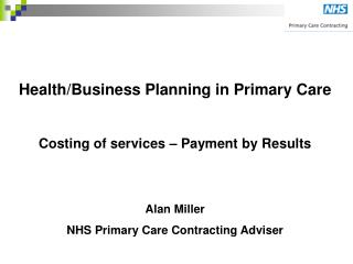 Health/Business Planning in Primary Care Costing of services – Payment by Results