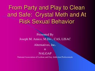 From Party and Play to Clean and Safe:  Crystal Meth and At Risk Sexual Behavior