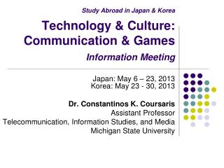 Study Abroad in Japan & Korea Technology & Culture: Communication & Games Information Meeting