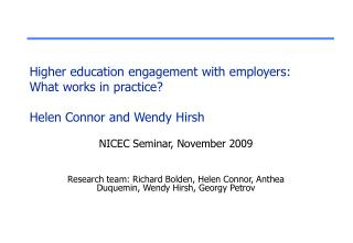 Higher education engagement with employers: What works in practice? Helen Connor and Wendy Hirsh