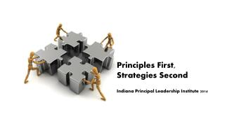 Principles First,  Strategies Second  Indiana Principal Leadership Institute  2014