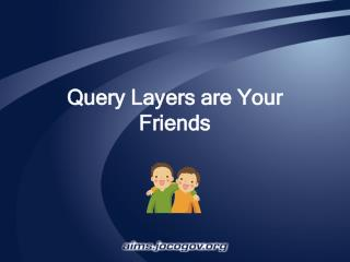 Query Layers are Your Friends