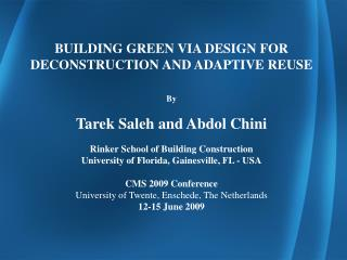BUILDING GREEN VIA DESIGN FOR DECONSTRUCTION AND ADAPTIVE REUSE By Tarek Saleh and Abdol Chini