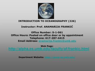 INTRODUCTION TO OCEANOGRAPHY (226) Instructor: Prof. ANAMARIJA FRANKIĆ Office Number: S-1-061