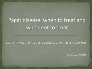 Paget disease :  when to treat and when  not  to treat