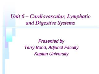 Unit  6  – Cardiovascular, Lymphatic and Digestive Systems