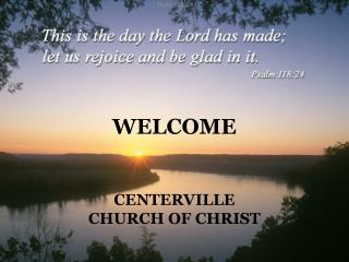 WELCOME CENTERVILLE CHURCH OF CHRIST
