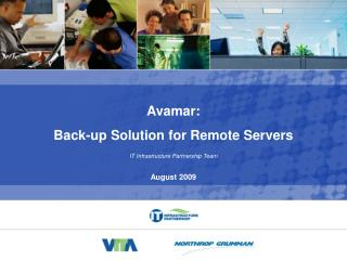 Avamar:  Back-up Solution for Remote Servers  IT Infrastructure Partnership Team