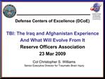 Defense Centers of Excellence DCoE  TBI: The Iraq and Afghanistan Experience And What Will Evolve From It Reserve Office