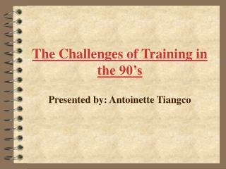 The Challenges of Training in the 90's