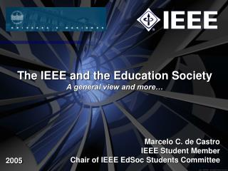 The IEEE and the Education Society A general view and more…